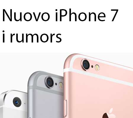iphone 7 rumors come sar 224 iphone 7 quando uscir 224 alcuni rumors orebla it 11554